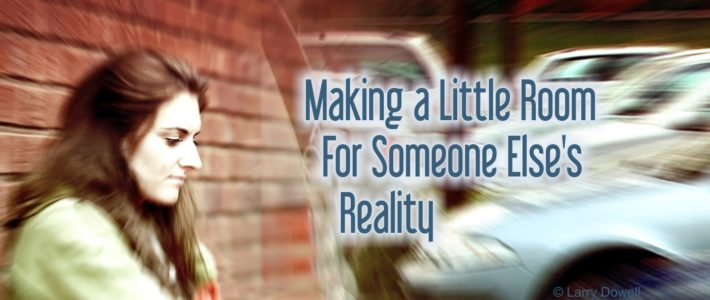 Making a Little Room for Someone Else's Reality